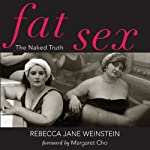 Fat Sex: The Naked Truth | Rebecca Jane Weinstein