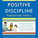 Positive Discipline Parenting Tools: The 49 Most Effective Methods to Stop Power Struggles, Build Communication, and Raise Empowered, Capable Kids Audiobook by Jane Nelsen Ed.D., Mary Nelsen Tamborski, Brad Ainge Narrated by Kimberly Farr, Kathleen McInerney, Fred Sanders