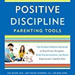 Positive Discipline Parenting Tools: The 49 Most Effective Methods to Stop Power Struggles, Build Communication, and Raise Empowered, Capable Kids | Jane Nelsen Ed.D.,Mary Nelsen Tamborski,Brad Ainge