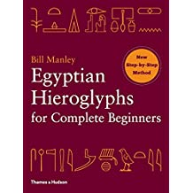 Egyptian Hieroglyphs for Complete Beginners: New Step By Step Method