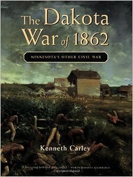 The Dakota War of 1862: Minnesota's Other Civil War by Kenneth Carley (2001-07-15)