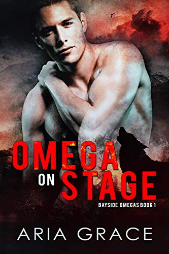 Omega On Stage: Alpha/Omega MPreg WIth Shifters (Bayside Omegas Book 1) by [Grace, Aria]