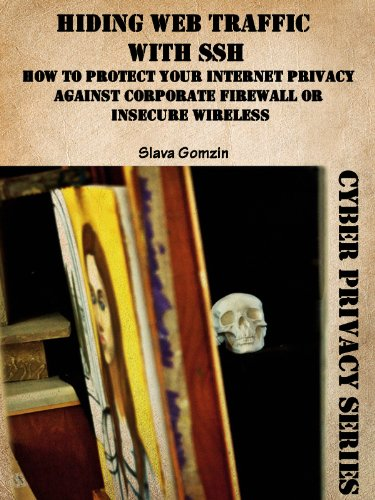 Hiding Web Traffic with SSH: How to Protect Your Internet Privacy against Corporate Firewall or Insecure Wireless (Cyber Privacy Series Book 1)