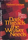 Dark Threads the Weaver Needs, Herbert Lockyer, 0800709772