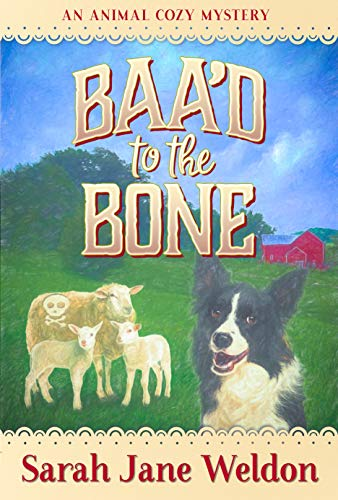 Baa'd to the Bone: An Animal Cozy Mystery Series, Book 1 by [Weldon, Sarah Jane]