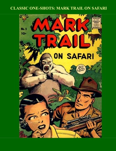 Read Online Classic One-Shots: Mark Trail On Safari: Super Adventures In Deepest Africa - Great Golden Age Comics That Didn't make It Far - All Stories - No Ads pdf