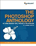 The Photoshop Anthology : 101 Web Design Tips, Tricks and Techniques, Haffly, Corrie, 0975841920