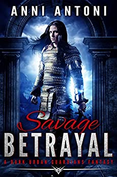 Savage Betrayal: A Dark Urban Guardians Fantasy by [Antoni, Anni]