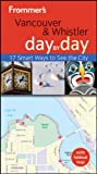 Frommer's Vancouver and Whistler Day by Day, Remy Scalza, 1118133471