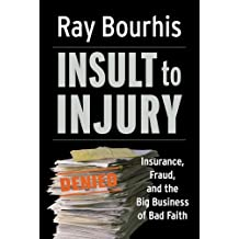 Insult to Injury: Insurance, Fraud, and the Big Business of Bad Faith