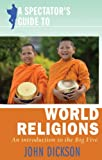 A Spectator's Guide to World Religions, John Dickson, 0745953085