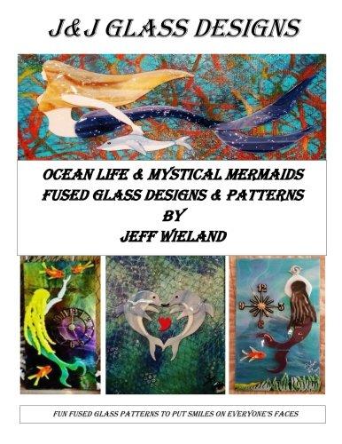 J&J Glass Designs Volume #2: J&J Fused Glass Designs Volume #2 (Mermaids, Dolphins & More)