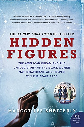 Hidden Figures: The American Dream and the Untold Story of the Black Women Mathematicians Who Helped Win the Space Race (Best Mathematician In The World)