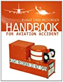 Flight Data Recorder Handbook for Aviation Accident Investigations, National Transportation National Transportation Safety Board, 1494879581