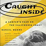 Caught Inside: A Surfer's Year on the California Coast | Daniel Duane