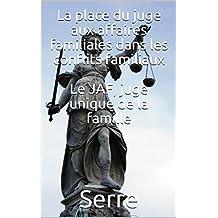 La place du juge aux affaires familiales dans les conflits familiaux: Le JAF, juge unique de la famille (French Edition)