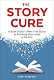 #2: The Story Cure: A Book Doctor's Pain-Free Guide to Finishing Your Novel or Memoir
