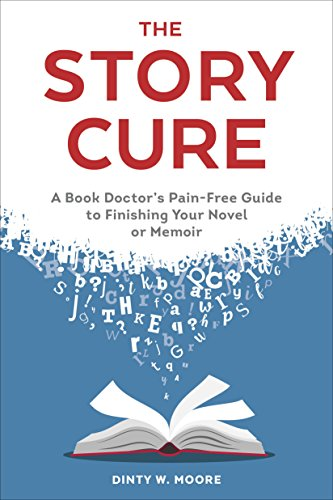 The Story Cure: A Book Doctor's Pain-Free Guide to Finishing Your Novel or Memoir cover