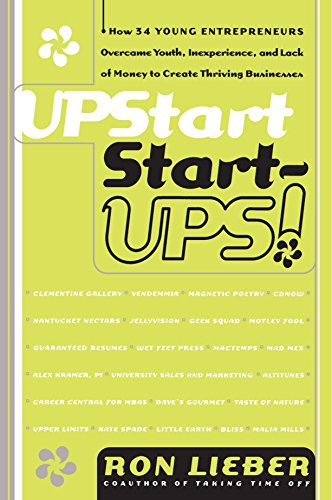 Upstart Start-Ups!: How 34 Young Entrepreneurs Overcame Youth, Inexperience, and Lack of Money to Create Thriving Busine