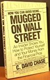 img - for Mugged on Wall Street: An Insider Shows You How to Protect Yourself and Your Money from the Financial Pros book / textbook / text book