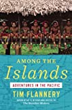 Among the Islands, Tim Flannery, 0802120407