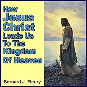How Jesus Christ Leads Us to the Kingdom of Heaven Audiobook