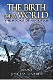 The Birth of a World: the Books of Augustus: Book I, JosT Silveira, 1424166276