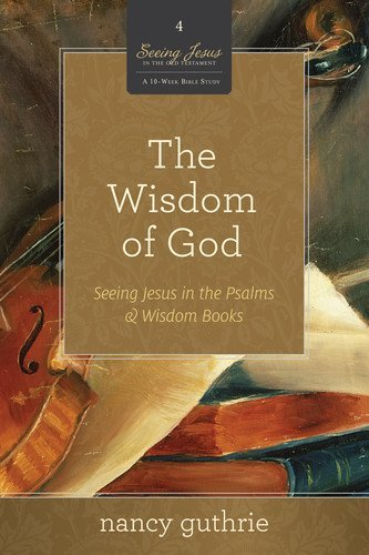 The wisdom of god seeing jesus in the psalms and wisdom books the wisdom of god seeing jesus in the psalms and wisdom books by guthrie fandeluxe Choice Image