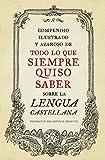 Compendio ilustrado y azaroso de todo lo que siempre quiso saber sobre la lengua castellana (DEBATE)