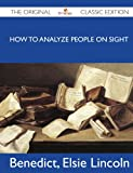 How to Analyze People on Sight - the Original Classic Edition, Elsie Lincoln Benedict, 1486143725