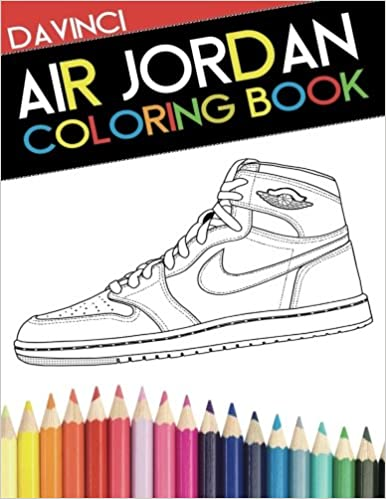 Air Jordan Coloring Book Sneaker Adult Davinci Narleyapps 9780692599457 Amazon Books