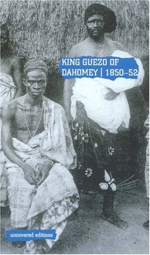 Download King Guezo of Dahomey 1850-52: The Abolition of the Slave Trade on the West Coast of Africa (Uncovered Editions) PDF