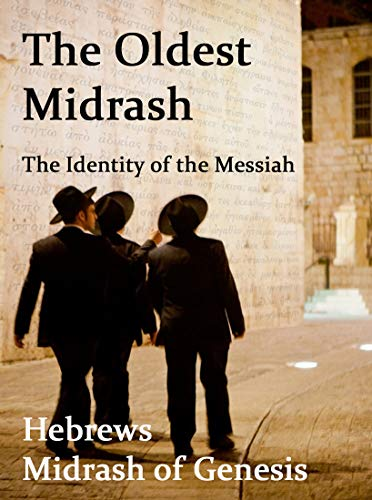 The Oldest Midrash. The Identity of the Messiah. Hebrews Midrash of Genesis by [Pitcher, John David]