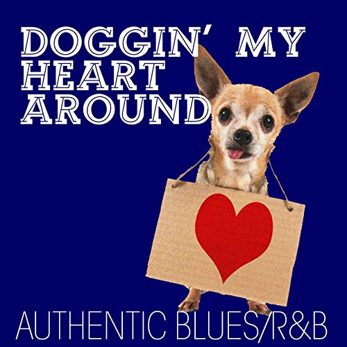 Doggin' My Heart Around: Authentic Blues / - Authentic Rb
