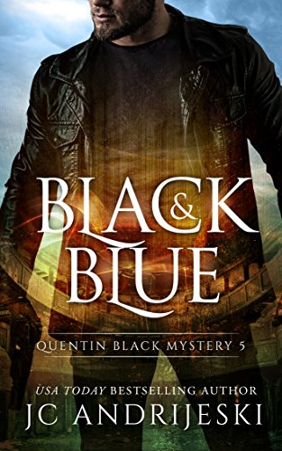 Black And Blue: A Quentin Black Paranormal Mystery (Quentin Black Mystery Book 5) (Murder In The First Black And Blue)