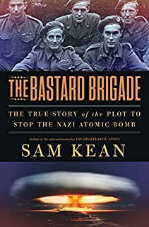 Book Cover: The Bastard Brigade: The True Story of the Renegade Scientists and Spies Who Sabotaged the Nazi Atomic Bomb
