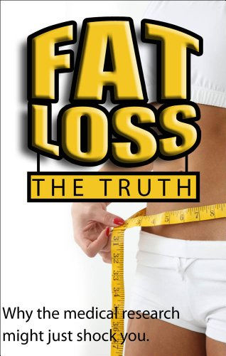 Fat Loss The Truth: Why the medical research might just Shock You