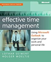 Effective Time Management: Using Microsoft Outlook to Organize Your Work and Personal Life Front Cover