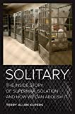 img - for Solitary: The Inside Story of Supermax Isolation and How We Can Abolish It book / textbook / text book