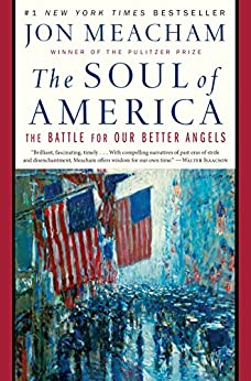 The Soul of America: The Battle for Our Better Angels by [Meacham, Jon]
