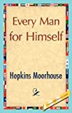 Every Man for Himself, Hopkins Moorhouse, 1421848414