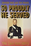 img - for So Proudly He Served: The Sam Bird Story by Bird, Annette, Prouty, Tim, Pollack, Joan (August 1, 1993) Hardcover book / textbook / text book