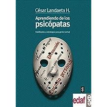 Aprendiendo de los psicopatas (Spanish Edition)