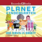 Planet Kindergarten Audiobook by Sue Ganz-Schmitt Narrated by Noah Galvin