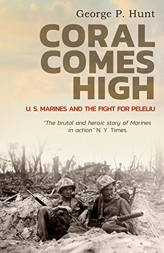 Coral Comes High: U. S. Marines and the Fight for Peleliu by [Hunt, George P. ]