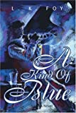 A Kind of Blue, L. K. Foy, 0595257453
