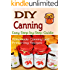 DIY Canning: Homemade Canning and Preserving Recipes, Easy Step-by-Step Guide