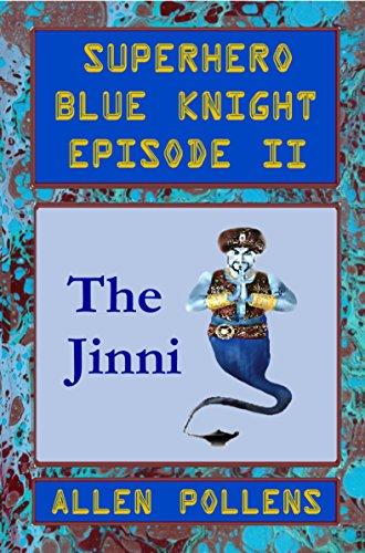 Book: SUPERHERO Blue Knight Episode II - The Jinni (Superhero Blue Knight Episodes Book 2) by Allen L Pollens