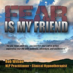 Fear Is My Friend, Expanding Astute Revelations  Hypnotherapy With Rob Wilson The Cowboy Wisdom Coaching