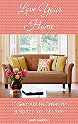 Love Your Home: 10 Secrets to Creating a Space You'll Love